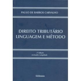 Direito Tributario Linguagem E Metodo Paulo De Barros Ca