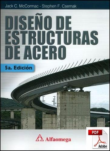 diseño de estructuras de acero - 5ta ed - mccormac y csernak