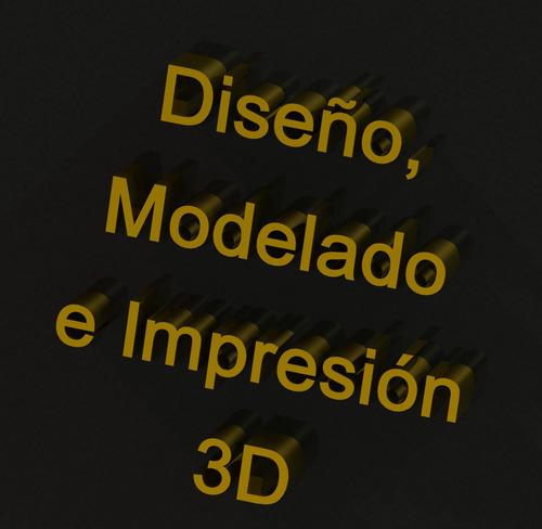 diseño, modelado e impresión 3d de piezas