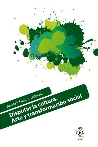 disputar la cultura. arte y transformación social.