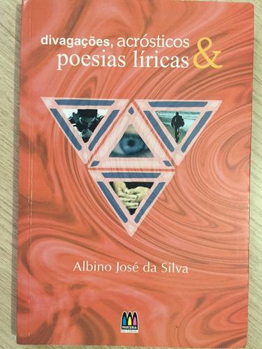 divagação,acrósticos e poesias líricas - albino josé da silv