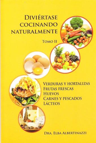 diviertase cocinando naturalmente 2 - albertinazzi - libro