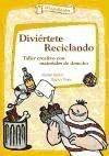 diviértete reciclando- 2ª edición(libro ocio)
