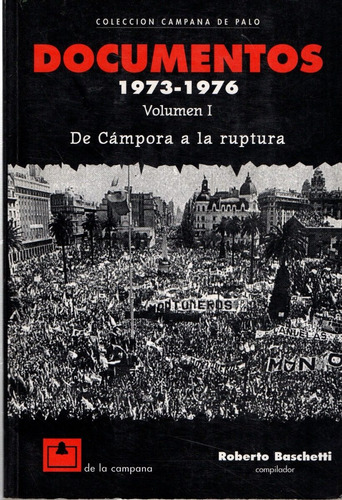 documentos 1973-1976 1 de campora a la ruptura. baschetti.