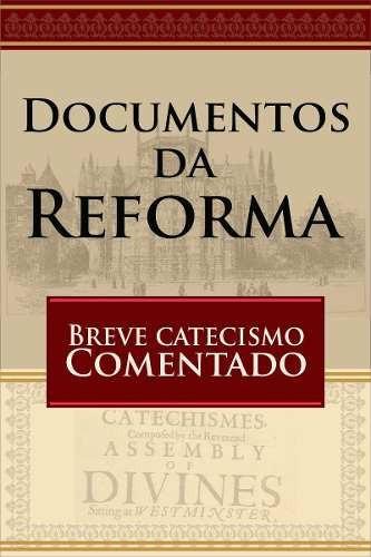 documentos da reforma - breve catecismo comentado
