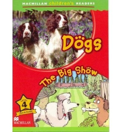 dogs / the big show - macmillan childrens readers level 4