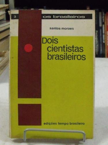 dois cientistas brasileiros - santos moraes