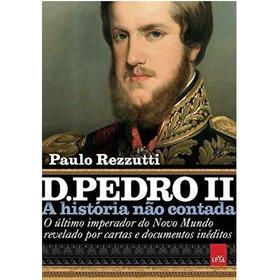 Dom Pedro 2º A Historia Não Contada - O Último Imperador