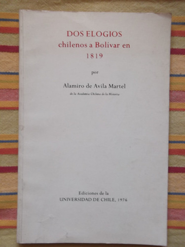 dos elogios chilenos a bolívar en 1819 alamiro de avila mart