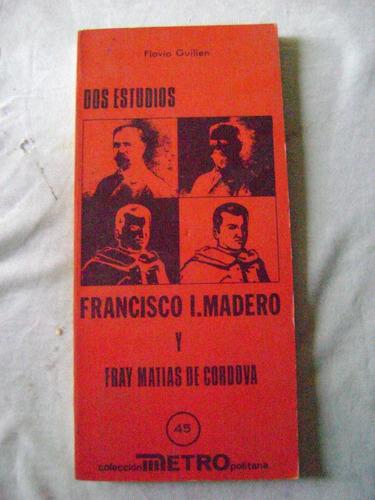dos estudios. francisco i. madero y fray matias de cordova