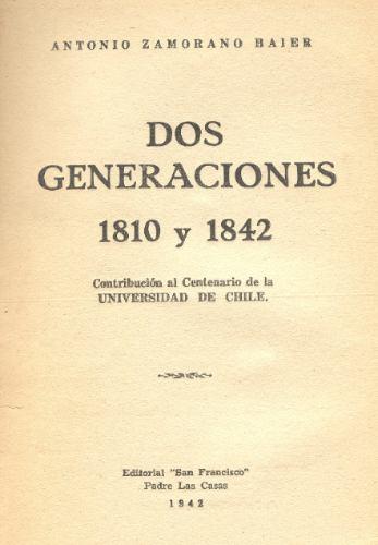 dos generaciones: 1810 y 1842 - antonio zamorano baier