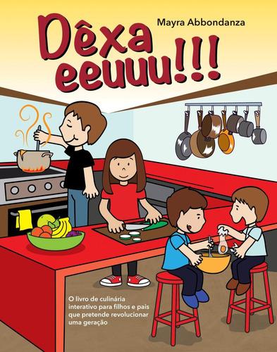 dêxa eeuuu!!! - o livro de culinária interativo para filho