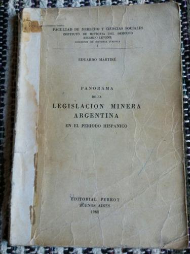e. martiré. panorama de la leg. minera arg. período hispano