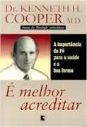 é melhor acreditar - dr. kenneth h. cooper, m.d.