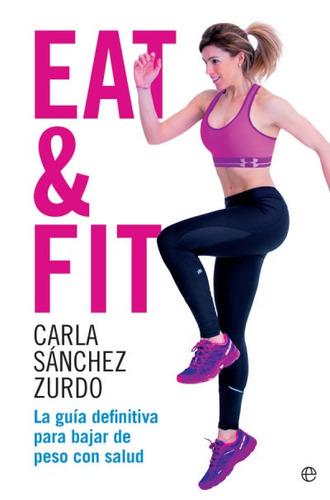 eat & fit: la guía definitiva para bajar de peso con salud(l