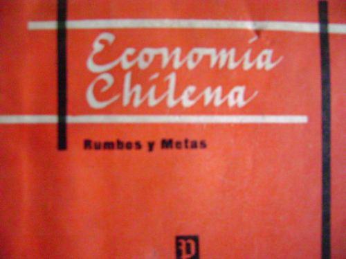 economía chilena :  rumbos y metas / carl hudeczek  /  1956