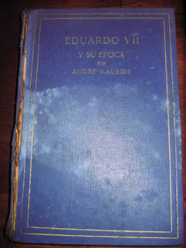 eduardo 7 y su epoca a. maurois ed juventud argentina 1939