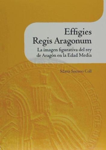 effigies regis aragonum. la imagen figurativa del rey de ara