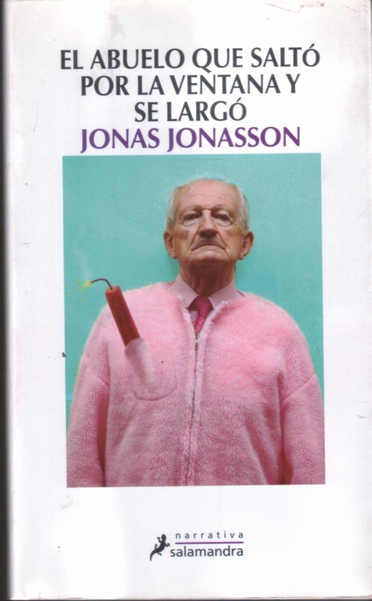 El Abuelo Que Salto Por La Ventana Y Se Largo Jonas Jonasson 200
