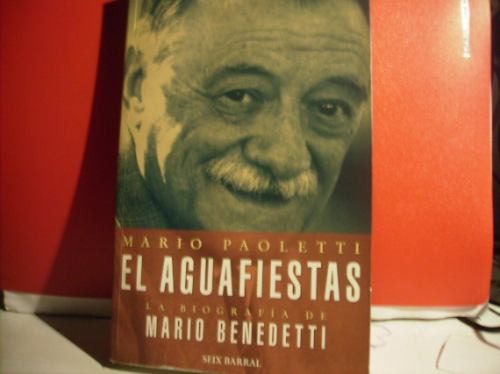 el aguafiestas- biografia benedetti por mario paoletti