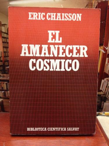 el amanecer cosmico - eric chaisson - salvat ciencia - 1987