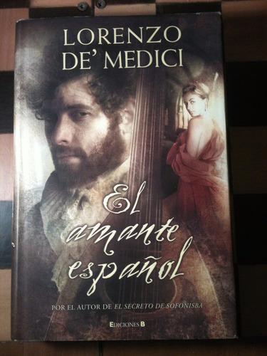 el amante español / lorenzo de' medici / ediciones b