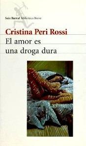 el amor es una droga dura - cristina peri rossi
