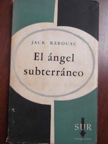 el angel subterraneo de jack kerouac autor de en el camino