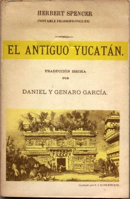 el antiguo yucatán - herbert spencer (méxico conquista)