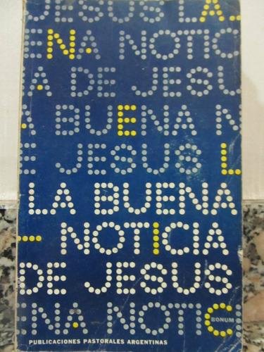 el arcon la buena noticia de jesus - los santos evangelios