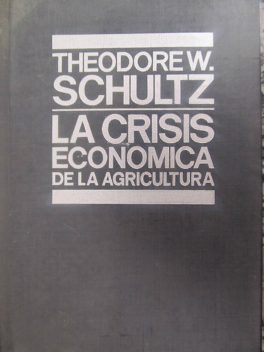 el arcon la crisis economica de la agricultura - theodore w.