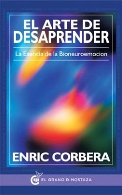 el arte de desaprender - corbera enric libro bioneuroemocion
