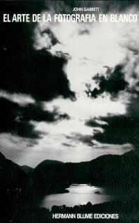 el arte de la fotografía en blanco y negro, garrett, blume