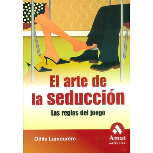 el arte de la seducción. las reglas del juego - odile lamour