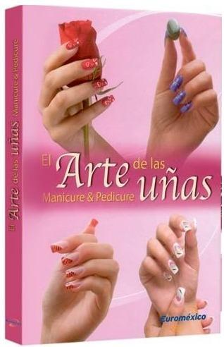 el arte de las uñas manicure y pedicure 1t euromexico