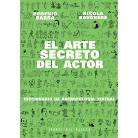 El Arte Secreto Del Actor Eugenio Barba Nicola Savarese