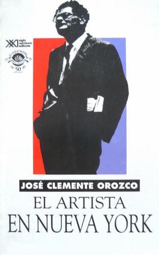 el artista en nueva york, josé clemente orozco, ed siglo xxi