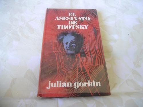 el asesinato de trotsky (julian gorkin) (tapa dura)