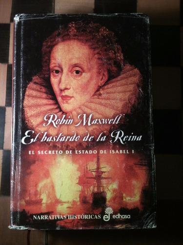 el bastardo de la reina / robin maxwell / isabel i