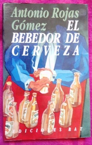 el bebedor de cerveza - antonio rojas gómez