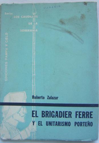 el brigadier ferre y el unitarismo porteño / zalazar