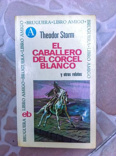 el caballero de corcel blanco y otros relatos -theodor storm