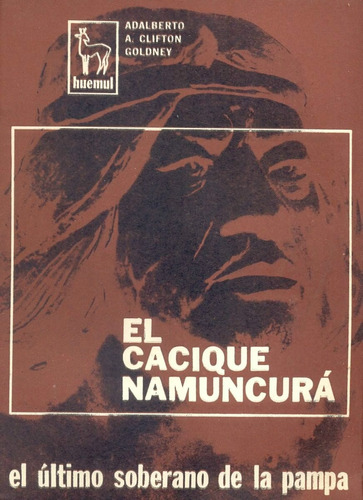el cacique namuncura. clifton goldney, adalberto a.