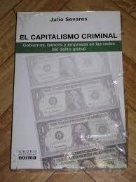 el capitalismo criminal, julio sevares.