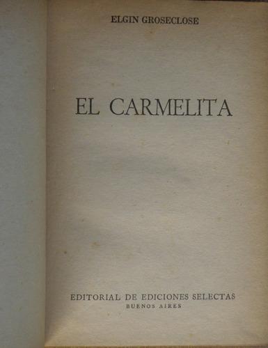 el carmelita. elgin groseclose. ed de ediciones selectas