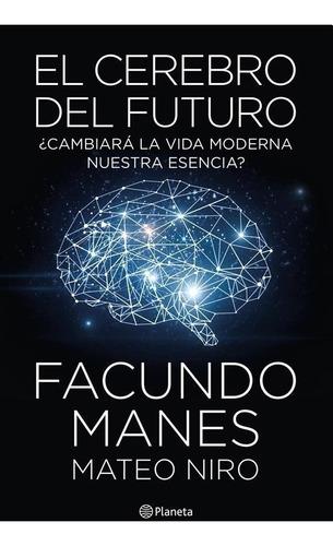 el cerebro del futuro - facundo manes / mateo niro