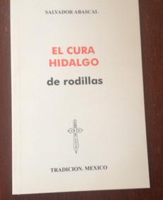 El Cura Hidalgo De Rodillas Salvador Abascal