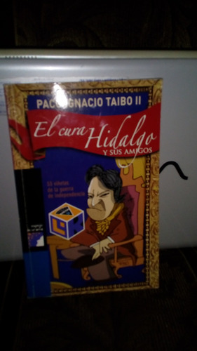 el cura  hidalgo y sus amigos de paco ignacio taibo ii