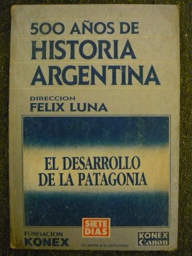 el desarrollo de la patagonia - felix luna, dir.