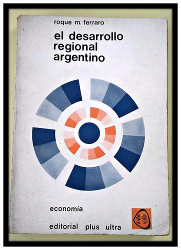 el desarrollo regional argentino roque m. ferraro